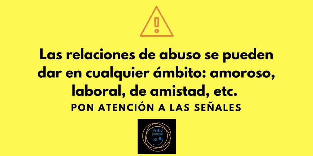 Las relaciones de abuso se pueden dar en cualquier ámbito_ amoroso, laboral, de amistad, etc.